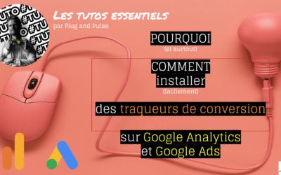Tuto – Pourquoi et comment installer des traqueurs Google Analytics et Google Ads sur votre site
